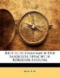 Kritische Grammatik Der Sanskrita-Sprache in Krzerer Fassung (German Edition)