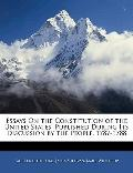 Essays On the Constitution of the United States: Published During Its Discussion by the Peop...