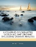 A Compend of Chemistry, Inorganic and Organic Including Urinary Analysis