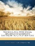 The Social Evil: With Special Reference to Conditions Existing in the City of New York
