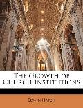 The Growth of Church Institutions