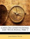 Cases On Constitutional Law: With Notes, Part 1