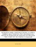 Introductory Language Work: A Simple, Varied, and Pleasing, But Methodical, Series of Exerci...