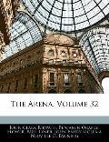 The Arena, Volume 32