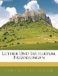 Luther Und Luthertum. Ergnzungen (German Edition)