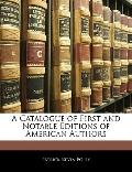 A Catalogue of First and Notable Editions of American Authors