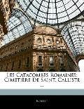 Les Catacombes Romaines: Cimetire De Saint. Calliste ... (French Edition)