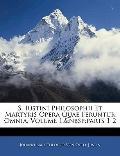 S. Iustini Philosophii Et Martyris Opera Quae Feruntur Omnia, Volume 1, parts 1-2 (Latin Edi...