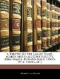 Treatise on the Law of Trade-Marks : And Analogous Subjects, (Firm-Names, Business-Signs, Go...