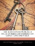 The Immigration Problem: A Study of American Immigration Conditions and Needs