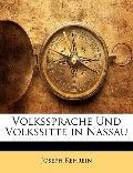 Volkssprache Und Volkssitte in Nassau (German Edition)