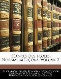 Sances Des coles Normales: Leons, Volume 5 (French Edition)
