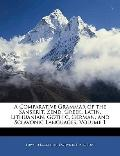 A Comparative Grammar of the Sanskrit, Zend, Greek, Latin, Lithuanian, Gothic, German, and S...