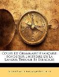 Cours De Grammaire Franaise: Fond Sur L'histoire De La Langue; Thorie Et Exercices (French E...