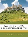 Pomponii Melae De Chorographia Libri Tres (Latin Edition)