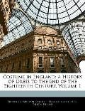 Costume in England: A History of Dress to the End of the Eighteenth Century, Volume 1