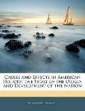 Causes and Effects in American History : The Story of the Origin and Development of the Nation