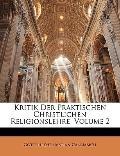 Kritik Der Praktischen Christlichen Religionslehre, Volume 2 (German Edition)