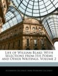 Life of William Blake: With Selections from His Poems and Other Writings, Volume 2
