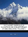 Le Cabinet Historique: Moniteur Des Bibliothques Et Des Archives, Volume 1 (French Edition)