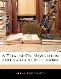 A Treatise On Navigation and Nautical Astronomy