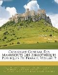 Catalogue Gnral Des Manuscrits Des Bibliothques Publiques De France, Volume 9 (French Edition)