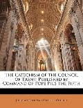 Catechism of the Council of Trent : Published by Command of Pope Pius the Fifth