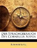Der Sprachgebrauch Des Cornelius Nepos (German Edition)