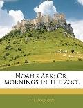 Noah's Ark; Or, 'mornings in the Zoo'.