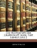 Die Stadtrechte Der Graffschaft Mark, Part 1,issue 2 (German Edition)