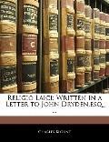 Religio Laici: Written in a Letter to John Dryden,esq. ...
