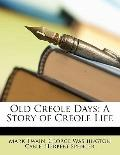 Old Creole Days : A Story of Creole Life