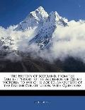 The History of Scotland, from the Earliest Period to the Accession of Queen Victoria. to Whi...