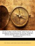 Selections from Ovid and Virgil: A Shorter Handbook of Latin Poetry: With Notes and Grammati...