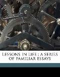 Lessons in Life : A series of familiar Essays