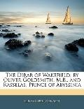 The Dirar of Wakefield, by Oliver Goldsmith, M.B., and Rasselas, Prince of Abyssinia