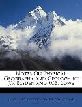 Notes on Physical Geography and Geology, by J V Elsden and W B Lowe