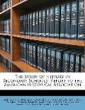 Study of History in Secondary Schools : Report to the American Historical Association