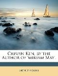 Crispin Ken, by the Author of 'miriam May'.