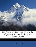 Ni Dieu Ni Matre: Pice En Quatre Actes, Prcde D'une Prf (French Edition)