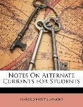 Notes On Alternate Currents for Students