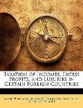 Taxation of Incomes, Excess Profits, and Luxuries in Certain Foreign Countries