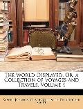 World Displayed, or, a Collection of Voyages and Travels