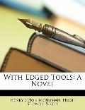 With Edged Tools : A Novel
