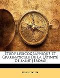 tude Lexicographique Et Grammaticale De La Latinit De Saint Jrme (French Edition)