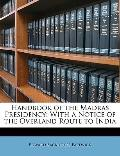Handbook of the Madras Presidency: With a Notice of the Overland Route to India