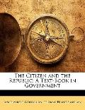 The Citizen and the Republic: A Text-Book in Government