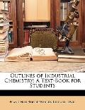 Outlines of Industrial Chemistry : A Text-Book for Students