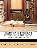 Notes of M Bernard's Lectures on the Blood : With an Appendix