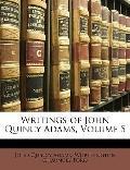 Writings of John Quincy Adams, Volume 5